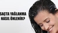 Saçtaki Yağlanma Nasıl Önlenebilir?