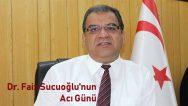Dr. Faiz Sucuoğlu'nun Acı Günü