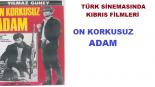 Türk Sinemasında KIBRIS Filmleri; On Korkusuz Adam